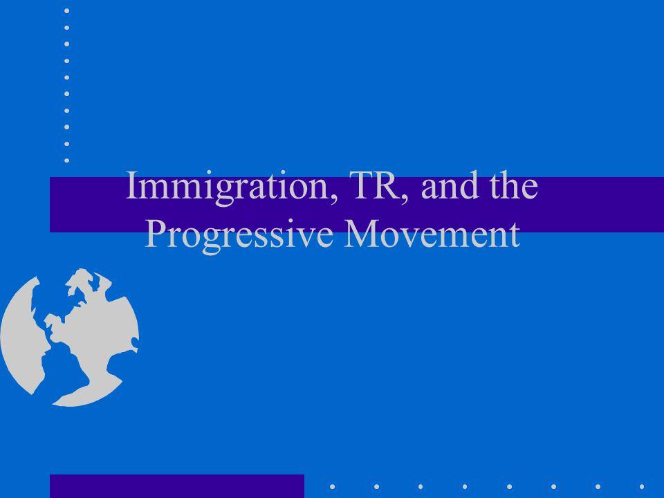 Immigration, TR, and the Progressive Movement