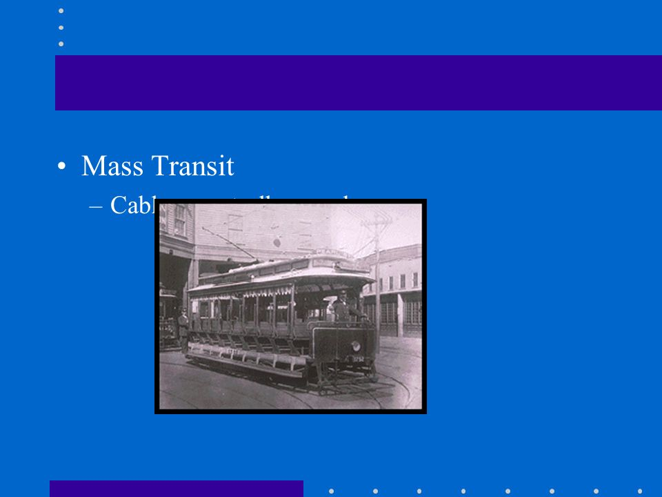 Mass Transit –Cable cars, trolleys, subways