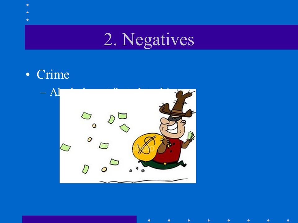 2. Negatives Crime –Alcohol contributed to this