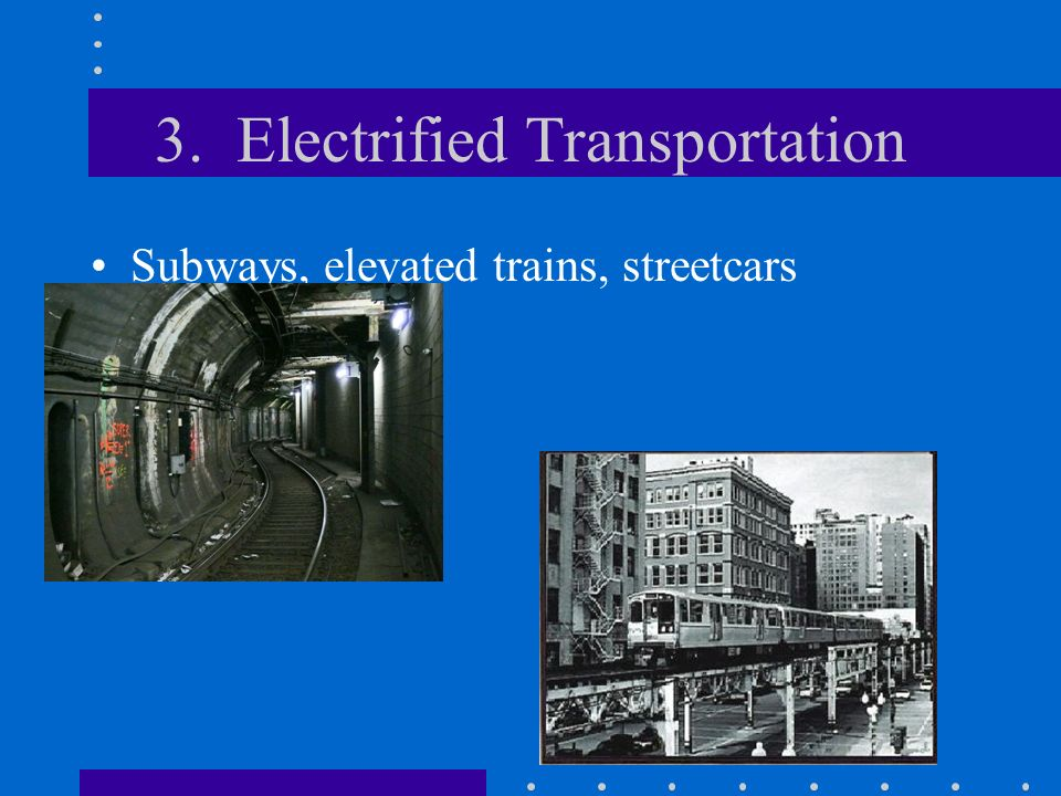 3. Electrified Transportation Subways, elevated trains, streetcars