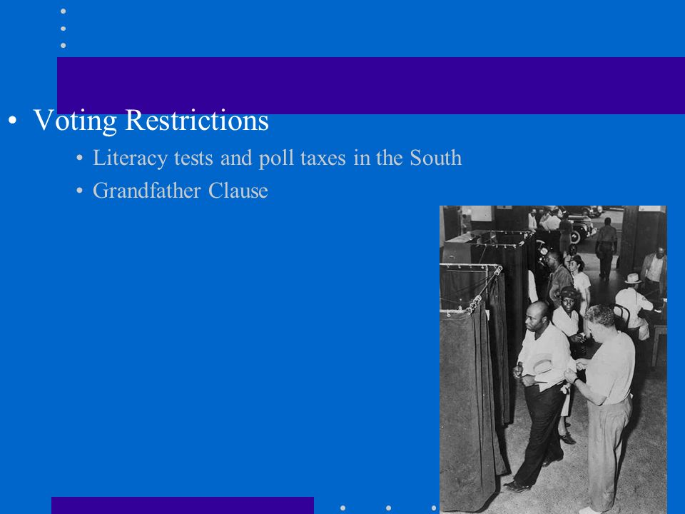 Voting Restrictions Literacy tests and poll taxes in the South Grandfather Clause