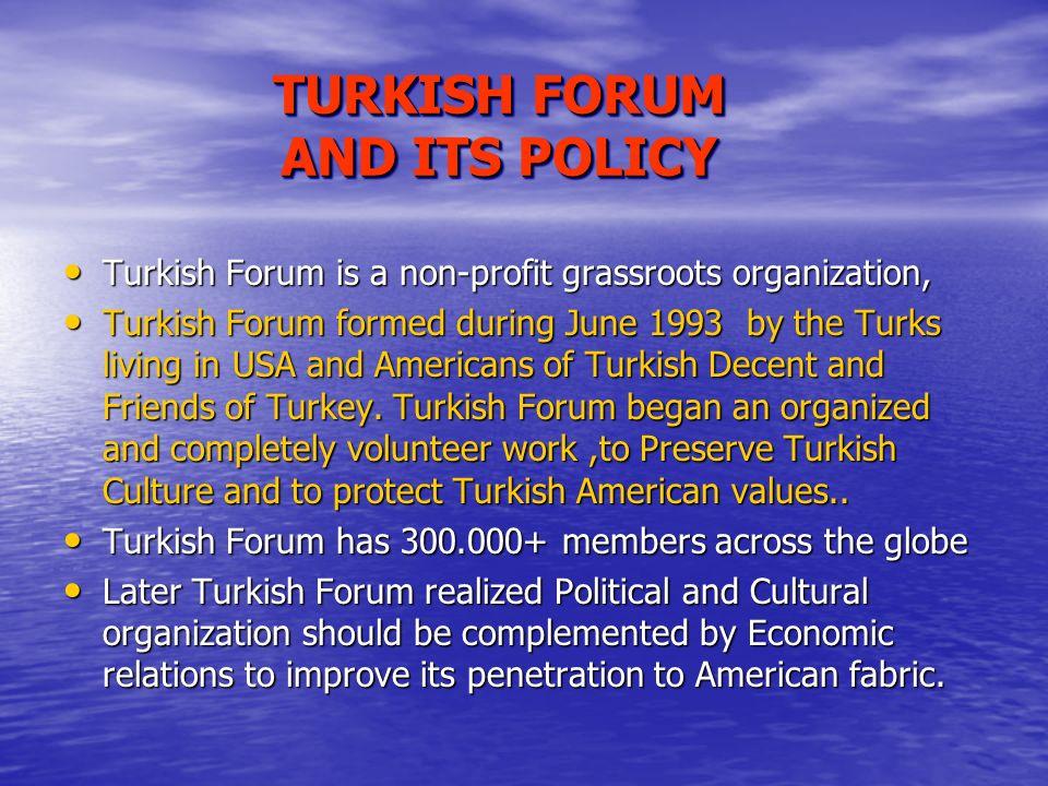 FROM TURKEY TO USA THE BIRTH AND INTEGRATION OF TURKISH-AMERICAN COMMUNITY Dr. Kayaalp Büyükataman, President, Turkishforum TURKISH FORUM, PO Box 1104