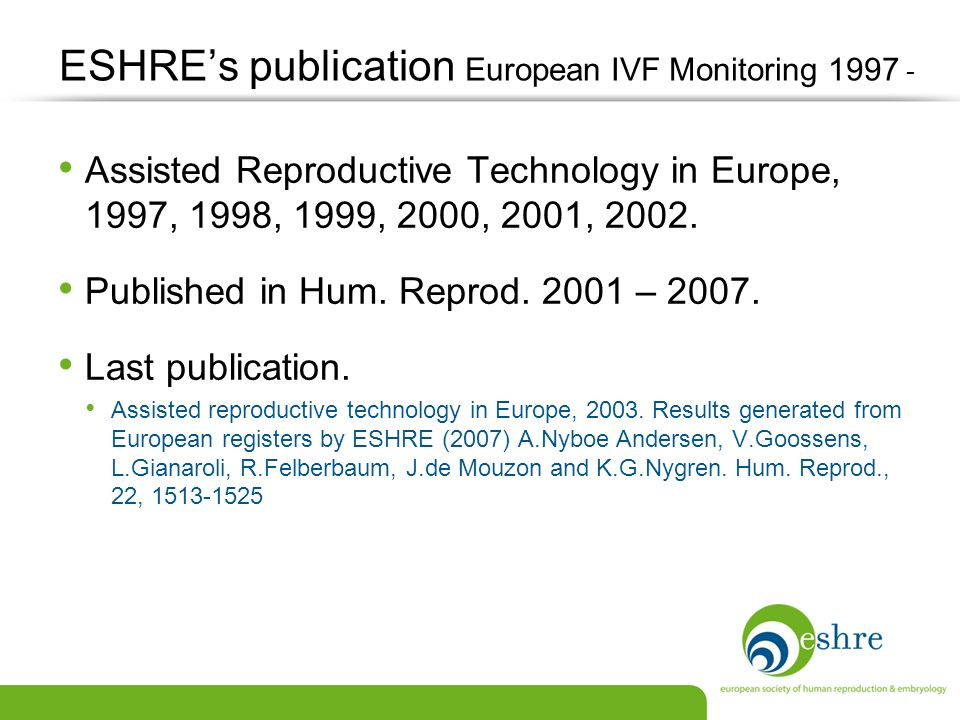 The European IVF Monitoring (EIM) The EIM is basically a summary of data from already existing National Registers.