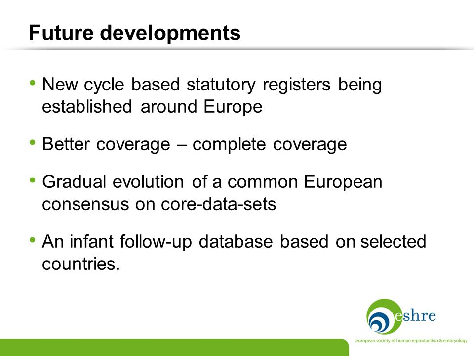 Future developments New cycle based statutory registers being established around Europe Better coverage – complete coverage Gradual evolution of a com