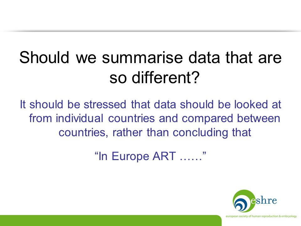 Should we summarise data that are so different? It should be stressed that data should be looked at from individual countries and compared between cou