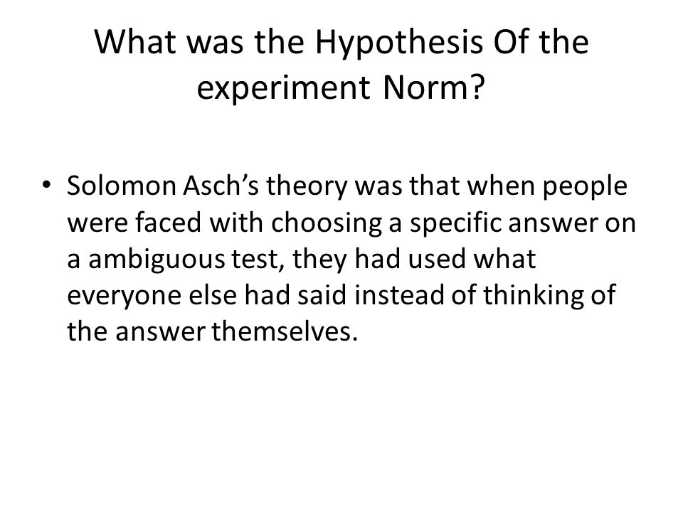 What was the Hypothesis Of the experiment Norm.