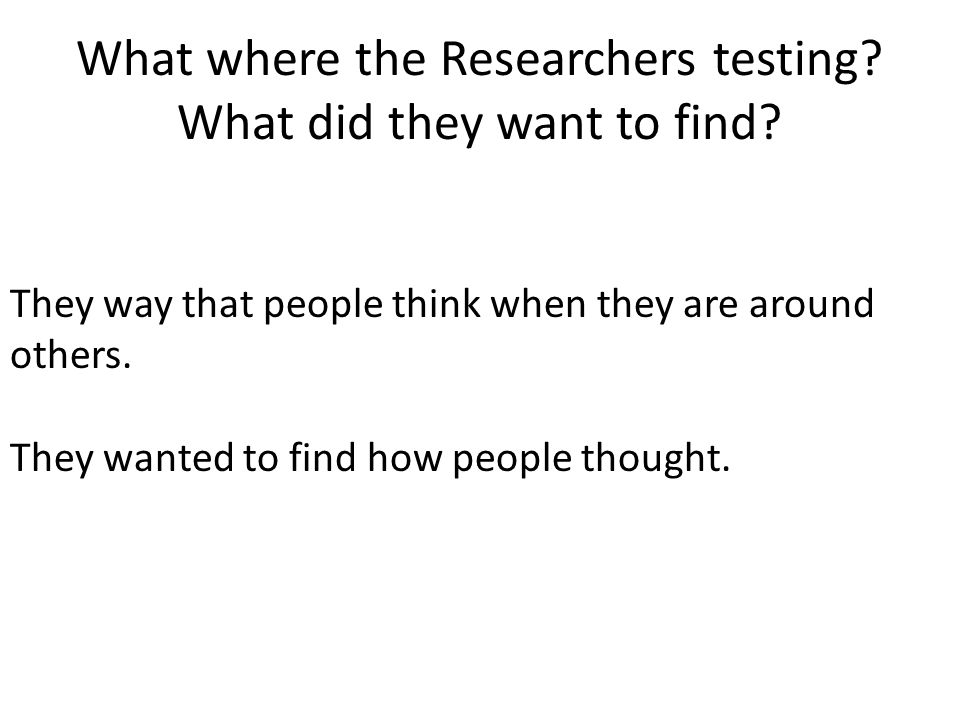 What where the Researchers testing. What did they want to find.