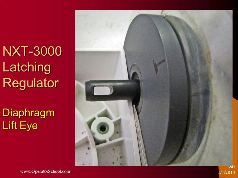 NXT-3000 Latching Regulator Diaphragm Lift Eye 1/4/2014 www.OperatorSchool.com 30