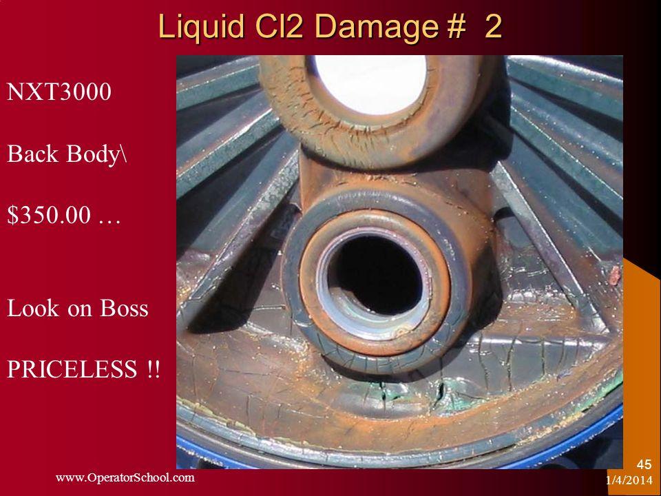Liquid Cl2 Damage # 2 1/4/2014 www.OperatorSchool.com 45 NXT3000 Back Body\ $350.00 … Look on Boss PRICELESS !!