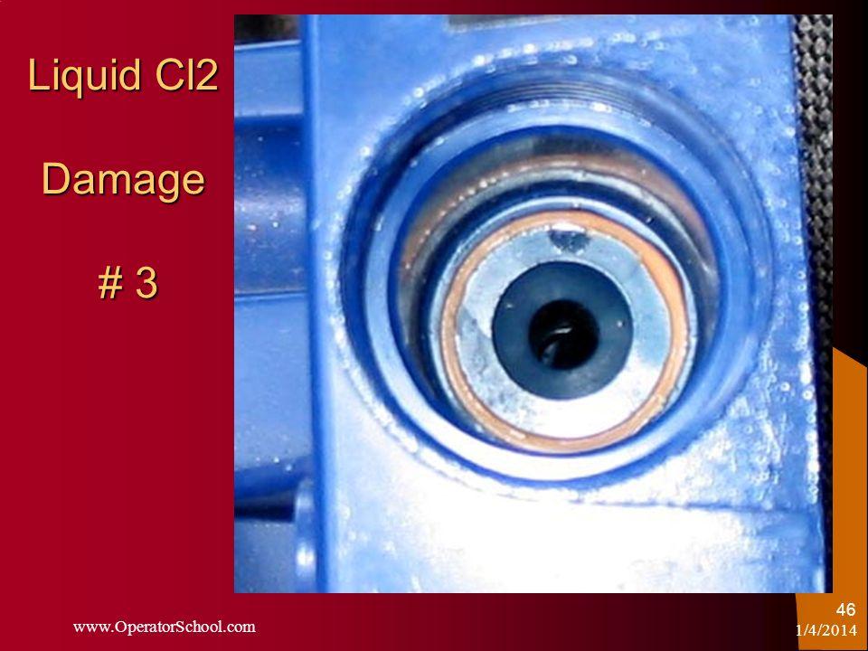 Liquid Cl2 Damage # 3 1/4/2014 www.OperatorSchool.com 46