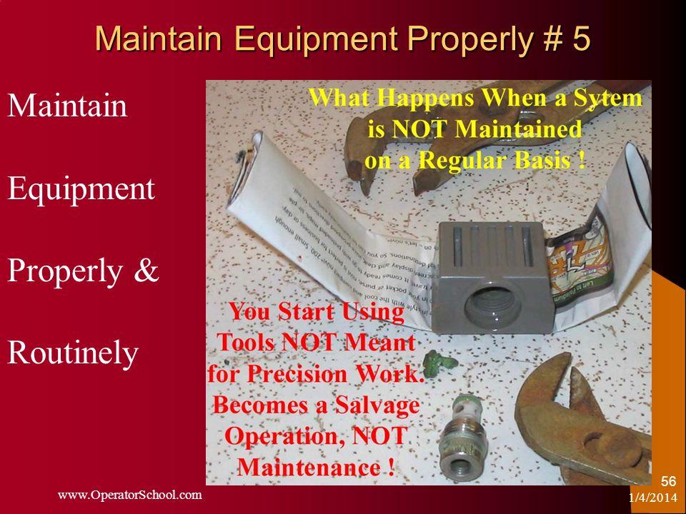 Maintain Equipment Properly # 5 1/4/2014 www.OperatorSchool.com 56 Maintain Equipment Properly & Routinely