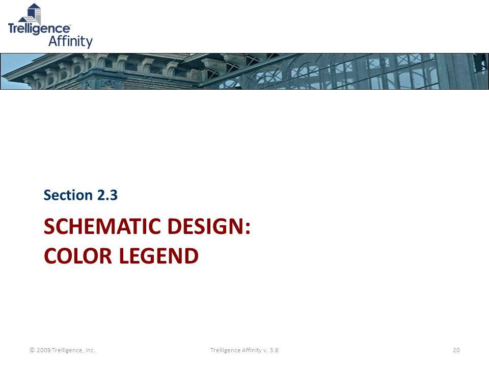 SCHEMATIC DESIGN: COLOR LEGEND Section 2.3 © 2009 Trelligence, Inc.Trelligence Affinity v. 5.620