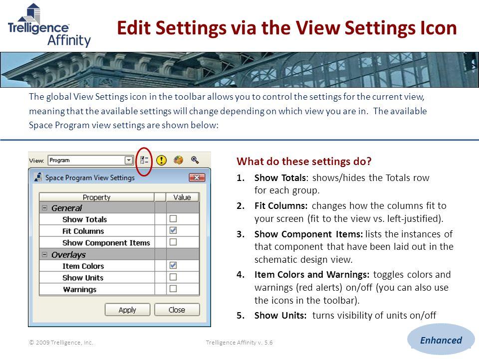 © 2009 Trelligence, Inc.Trelligence Affinity v. 5.66 Edit Settings via the View Settings Icon The global View Settings icon in the toolbar allows you
