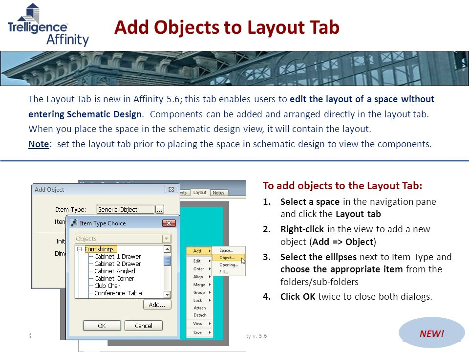 Add Objects to Layout Tab The Layout Tab is new in Affinity 5.6; this tab enables users to edit the layout of a space without entering Schematic Desig