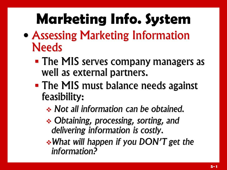 5- 0 Marketing Info. System Marketing Information System (MIS) Marketing Information System (MIS) Consists of people, equipment, and procedures that g