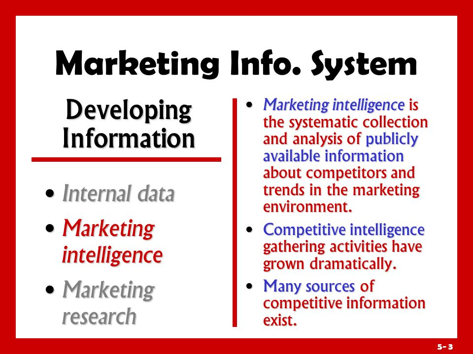 5- 2 Marketing Info. System Internal data is gathered via customer databases, financial records, and operations reports. Advantages of internal data i