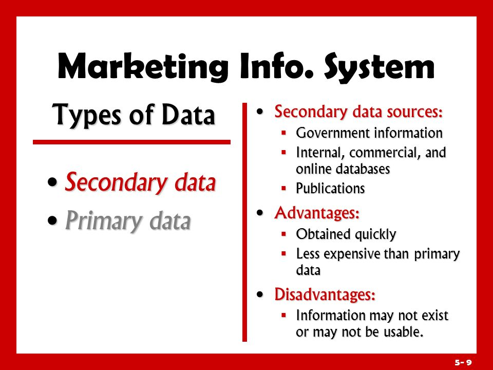 5- 8 Marketing Info. System Step 2: Developing the Research Plan Step 2: Developing the Research Plan Research objectives guide the determination of s