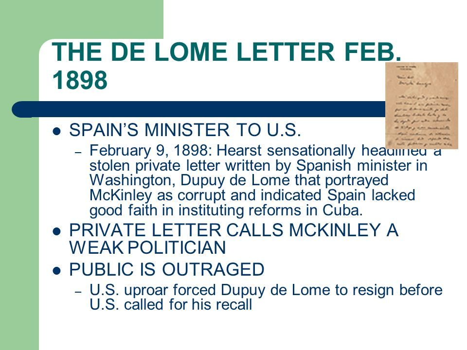 THE DE LOME LETTER FEB. 1898 SPAINS MINISTER TO U.S. – February 9, 1898: Hearst sensationally headlined a stolen private letter written by Spanish min