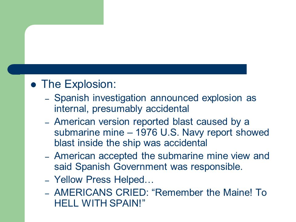 The Explosion: – Spanish investigation announced explosion as internal, presumably accidental – American version reported blast caused by a submarine