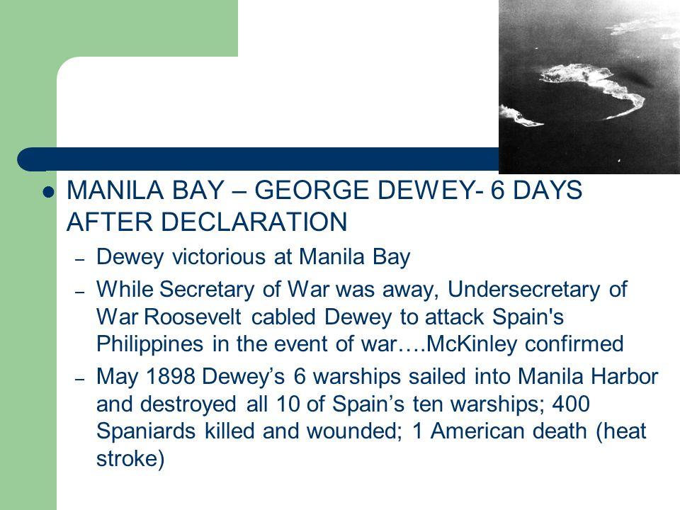 MANILA BAY – GEORGE DEWEY- 6 DAYS AFTER DECLARATION – Dewey victorious at Manila Bay – While Secretary of War was away, Undersecretary of War Roosevel