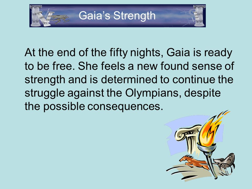 At the end of the fifty nights, Gaia is ready to be free.
