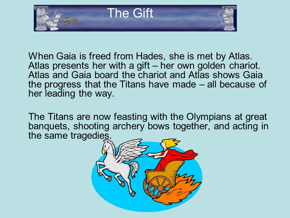 When Gaia is freed from Hades, she is met by Atlas.
