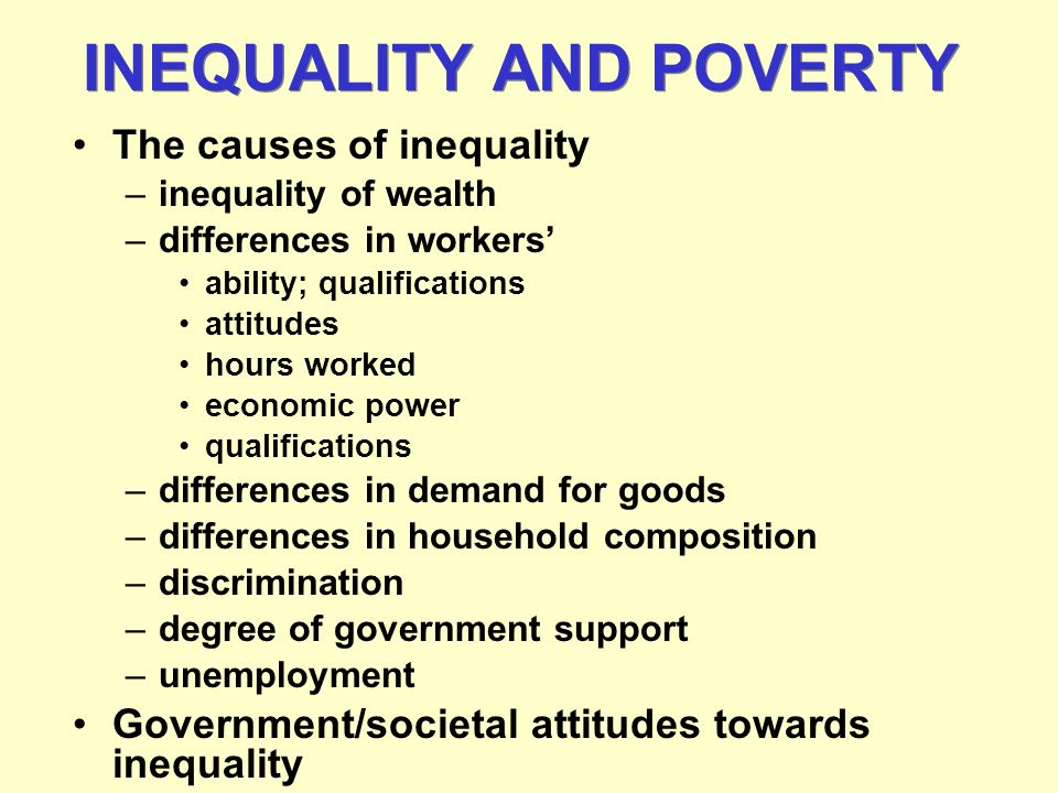 The causes of inequality –inequality of wealth –differences in workers ability; qualifications attitudes hours worked economic power qualifications –d