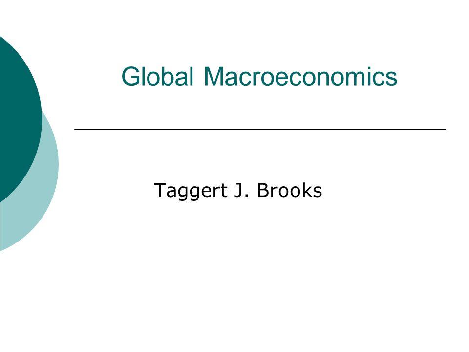 Global Macroeconomics Taggert J. Brooks