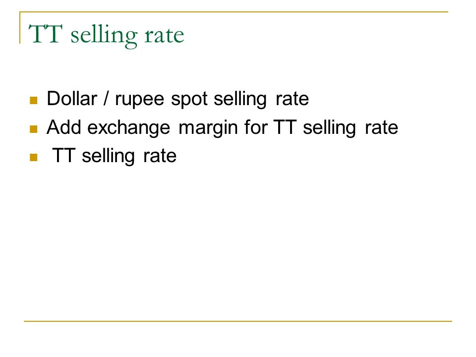 TT selling rate Dollar / rupee spot selling rate Add exchange margin for TT selling rate TT selling rate