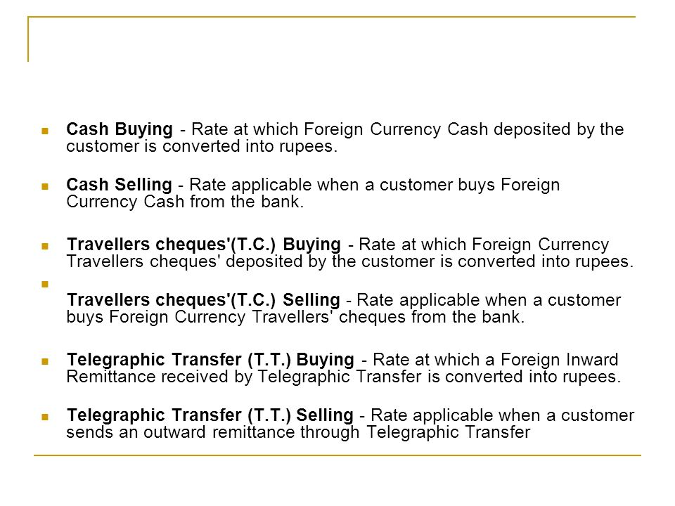 Cash Buying - Rate at which Foreign Currency Cash deposited by the customer is converted into rupees.