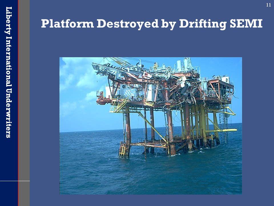 Liberty International Underwriters 11 Platform Destroyed by Drifting SEMI