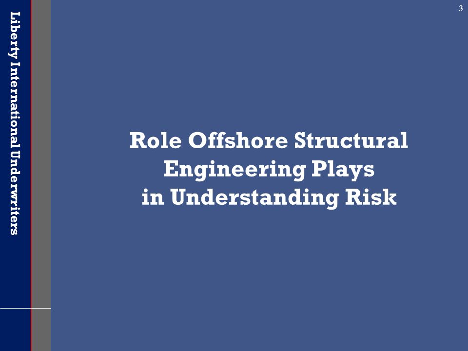 Liberty International Underwriters 3 Role Offshore Structural Engineering Plays in Understanding Risk