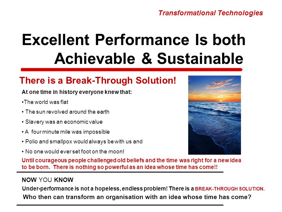 Excellent Performance Is both Achievable & Sustainable There is a Break-Through Solution.