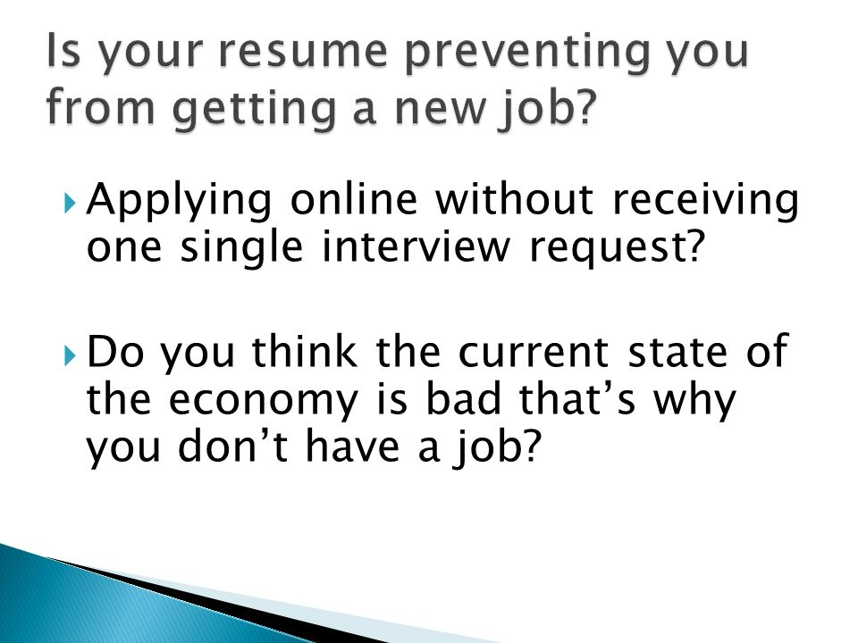 Applying online without receiving one single interview request? Do you think the current state of the economy is bad thats why you dont have a job?