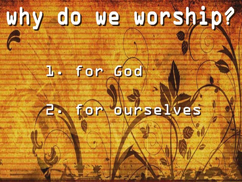 1. for God 2. for ourselves 1. for God 2. for ourselves