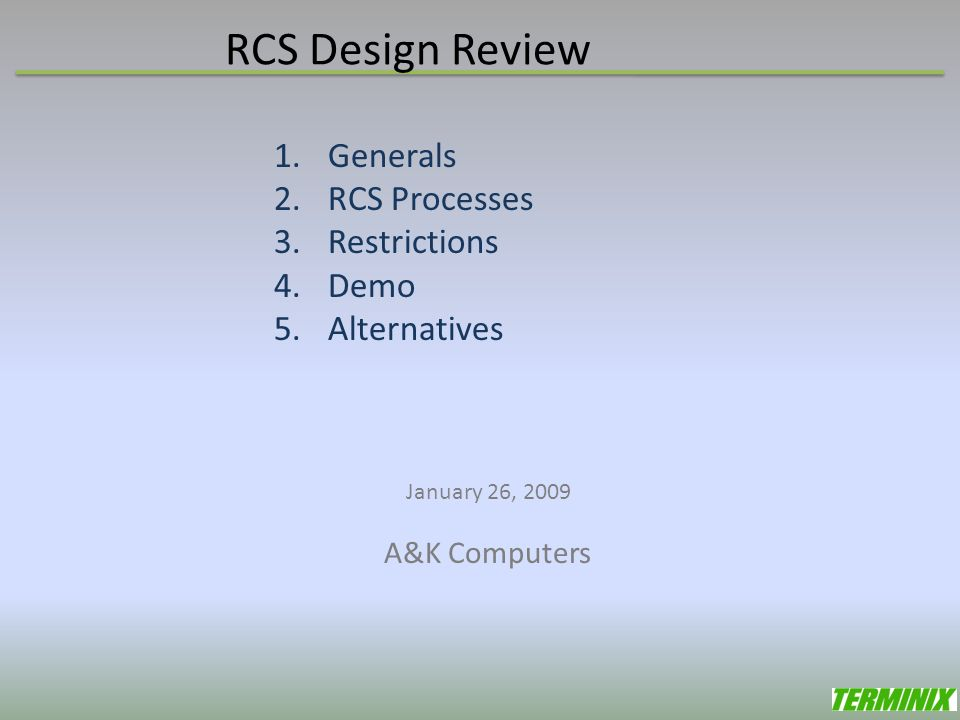 RCS Design Review 1.Generals 2.RCS Processes 3.Restrictions 4.Demo 5.Alternatives January 26, 2009 A&K Computers