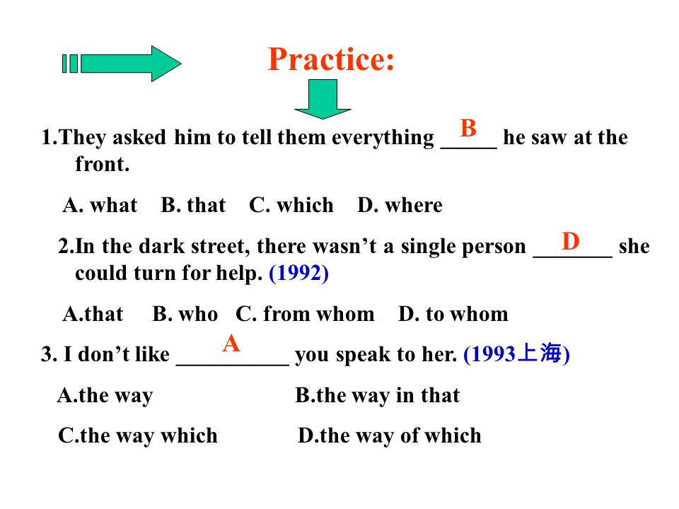 Practice: 1.They asked him to tell them everything _____ he saw at the front.