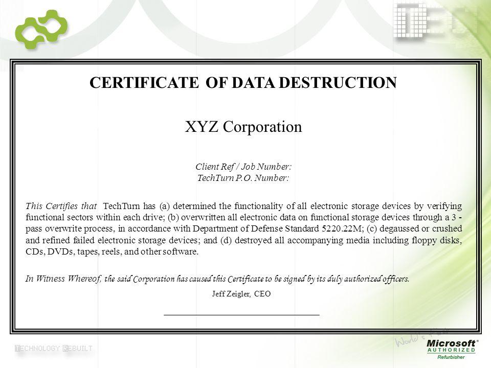 © 2007 TechTurn CERTIFICATE OF DATA DESTRUCTION XYZ Corporation Client Ref / Job Number: TechTurn P.O. Number: This Certifies that TechTurn has (a) de