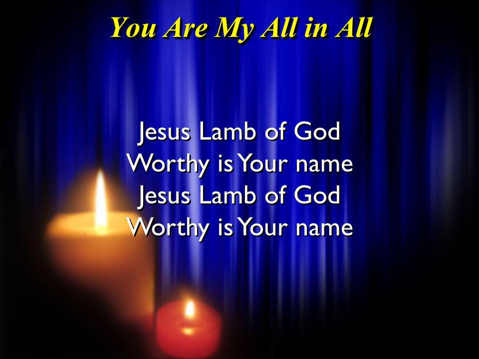 You are my strength When I am weak You are the treasure That I seek You are my all in all Seeking You as a precious jew l Lord to give up I d be a fool You are my all in all