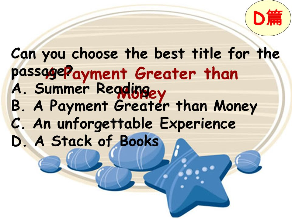 A Payment Greater than Money D Can you choose the best title for the passage? A. Summer Reading B. A Payment Greater than Money C. An unforgettable Ex