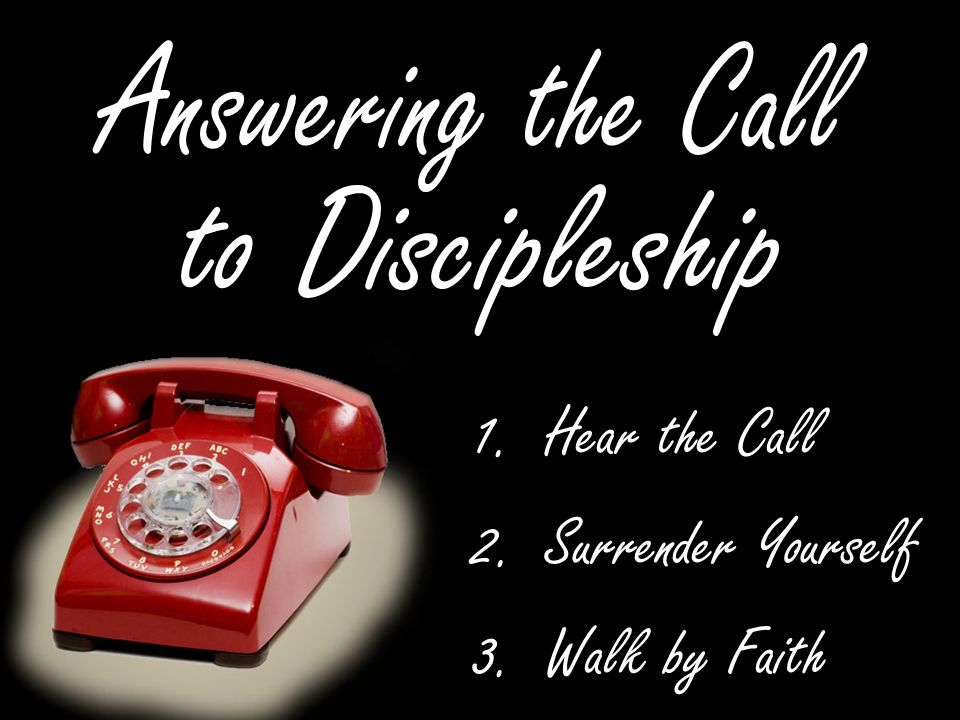 1.Hear the Call 2.Surrender Yourself 3.Walk by Faith 1.Hear the Call 2.Surrender Yourself 3.Walk by Faith