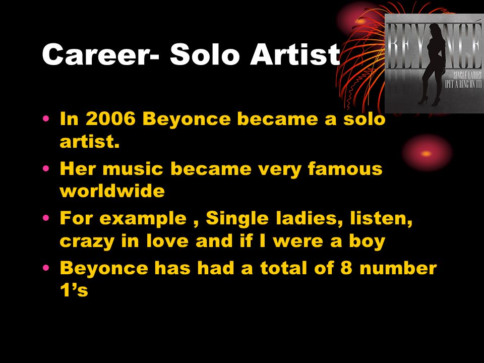 Career- Solo Artist In 2006 Beyonce became a solo artist.