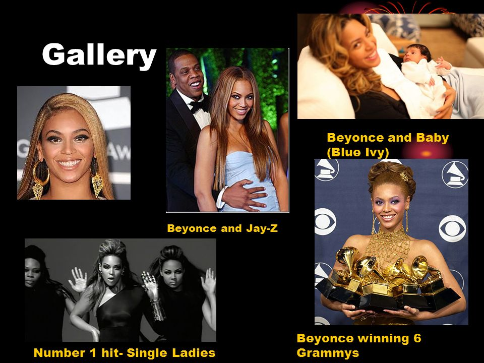 Gallery Beyonce and Baby (Blue Ivy) Beyonce winning 6 Grammys Beyonce and Jay-Z Number 1 hit- Single Ladies