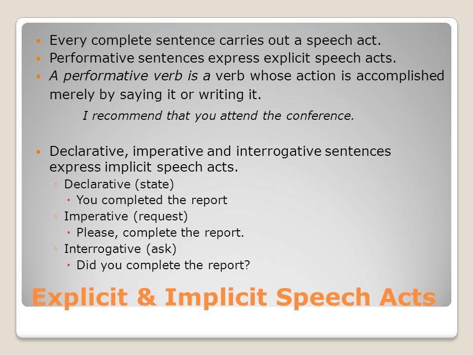 Explicit & Implicit Speech Acts Every complete sentence carries out a speech act.