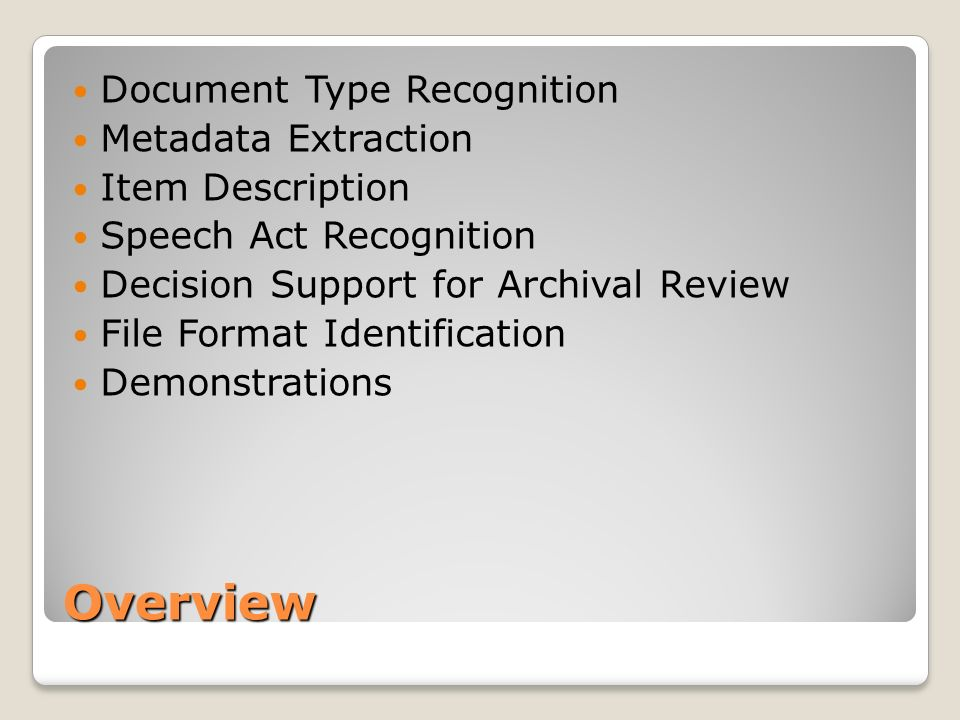 Overview Document Type Recognition Metadata Extraction Item Description Speech Act Recognition Decision Support for Archival Review File Format Identification Demonstrations