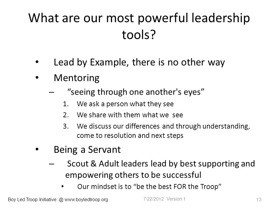 Boy Led Troop Initiative @ www.boyledtroop.org What are our most powerful leadership tools.