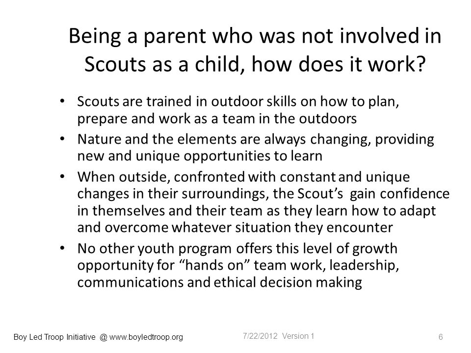 Boy Led Troop Initiative @ www.boyledtroop.org Being a parent who was not involved in Scouts as a child, how does it work.