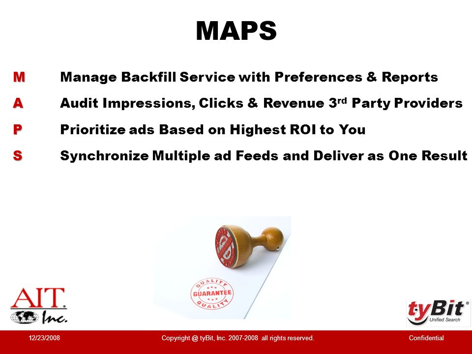 MAPS M MManage Backfill Service with Preferences & Reports A AAudit Impressions, Clicks & Revenue 3 rd Party Providers P PPrioritize ads Based on High