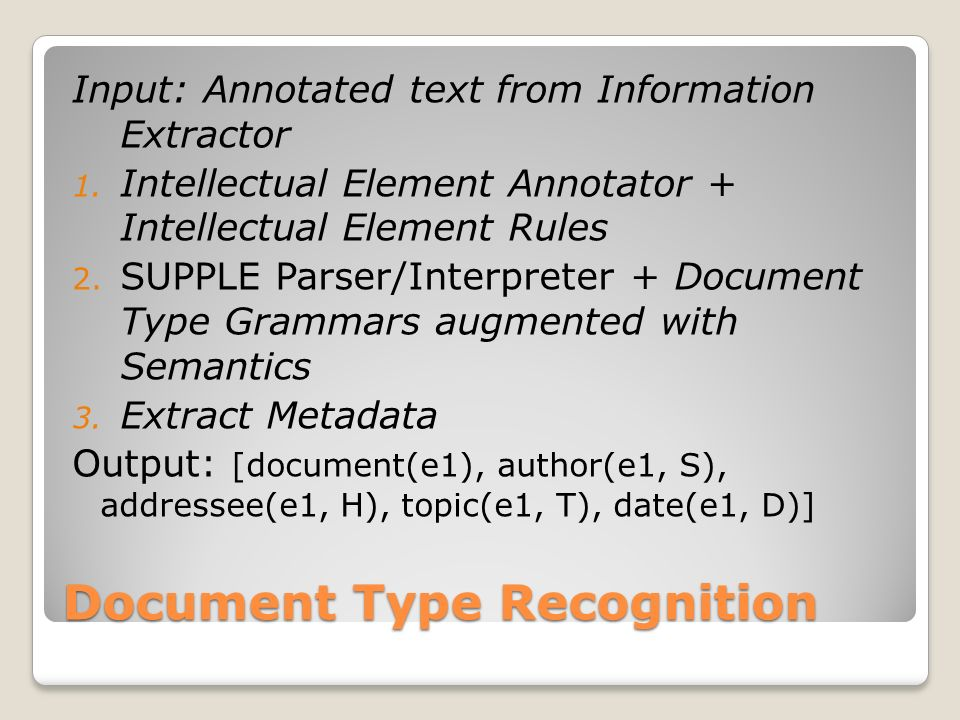 Document Type Recognition Input: Annotated text from Information Extractor 1. Intellectual Element Annotator + Intellectual Element Rules 2. SUPPLE Pa