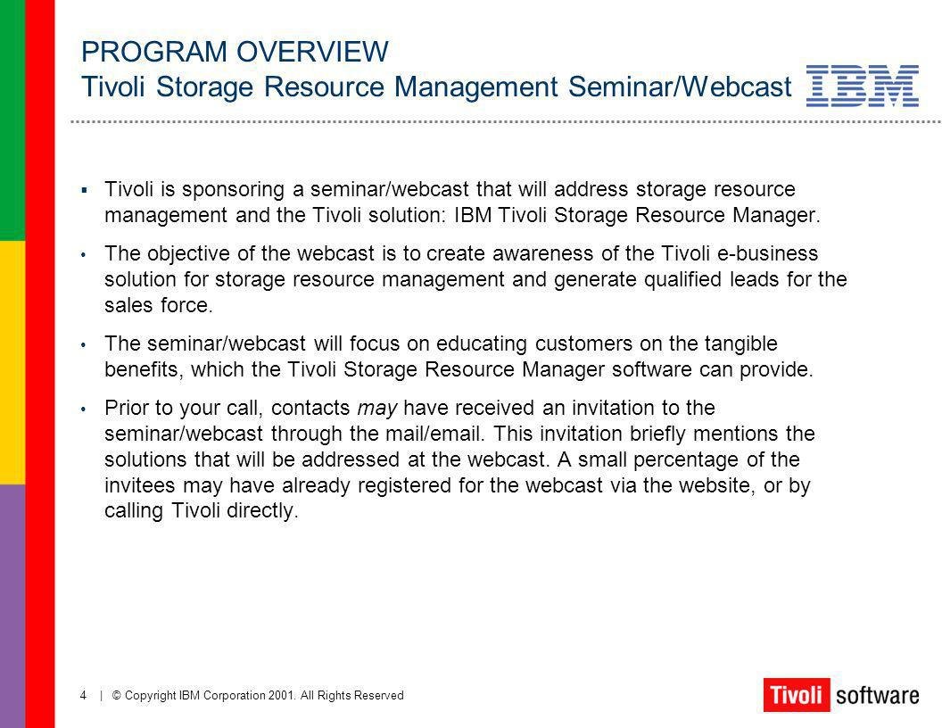 4   © Copyright IBM Corporation 2001. All Rights Reserved Tivoli is sponsoring a seminar/webcast that will address storage resource management and the